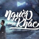 nguoi khac (single) - phan manh quynh