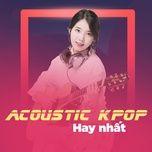 tuyen tap ca khuc acoustic k-pop hay nhat - v.a