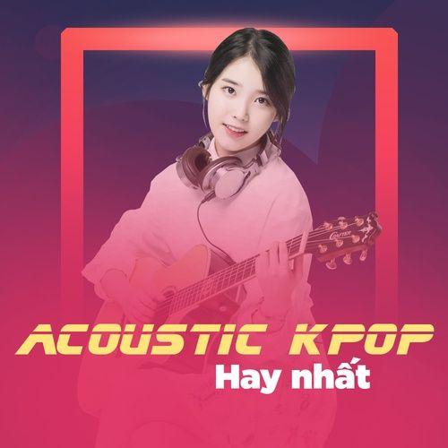 Tuyển Tập Ca Khúc Acoustic K-Pop Hay Nhất - V A - NhacCuaTui