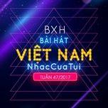 bxh bai hat viet nam nhaccuatui tuan 47/2017 - v.a