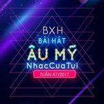 bxh bai hat au my nhaccuatui tuan 47/2017 - v.a