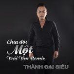 chia doi mot trai tim remix (single) - thanh dai sieu