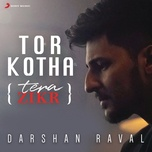 tor kotha (tera zikr) (single) - darshan raval