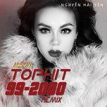 tophit 90-2000 remix - nguyen hai yen