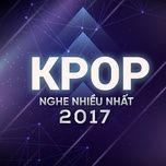 nhung bai hat kpop hay nhat 2017 - v.a