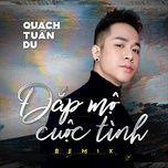 dap mo cuoc tinh remix (single) - quach tuan du