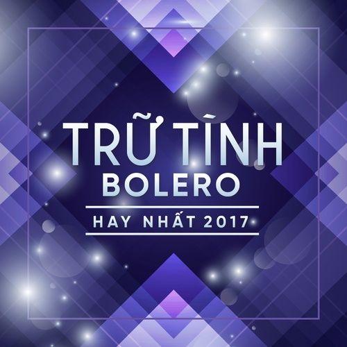 Nhạc Trữ Tình Bolero Hay Nhất 2017