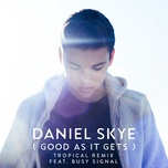 good as it gets (tropical remix) (single) - daniel skye, busy signal