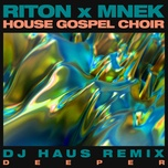 deeper (dj haus remix) (single) - mnek, riton, the house gospel choir
