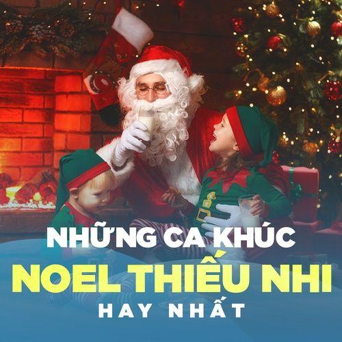 Những Ca Khúc Noel Thiếu Nhi Hay Nhất