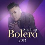 mashup bolero 2017 (single) - vu duy khanh, kieu tan, long delay