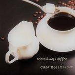 morning coffee (single) - casa bossa nova