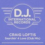 searchin' 4 love (club mix) (single) - craig loftis