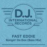 bangin' da box (bass mix) (single) - fast eddie