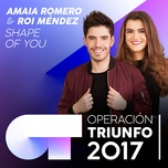 shape of you (operacion triunfo 2017) (single) - amaia romero, roi mendez