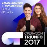 shape of you (operacion triunfo 2017) (single) - amaia romero, roi mendez