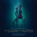 the shape of water (single) - alexandre desplat