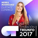 quedate conmigo (operacion triunfo 2017) (single) - nerea rodriguez