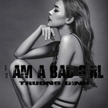 i am a bad girl (single) - truong dinh