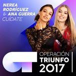 cuidate (operacion triunfo 2017) (single) - nerea rodriguez, ana guerra