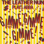 gimme! gimme! gimme! (a man after midnight) (the leather nun plays abba) (single) - the leather nun