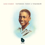 yesterday, today & tomorrow - gene harris, the three sounds