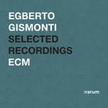 rarum xi / selected recordings - egberto gismonti