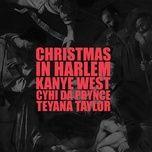 christmas in harlem (single) - kanye west, prynce cy hi, teyana taylor