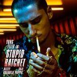 stupid ratchet (single) - yung felix, kraantje pappie, adje, bizzey