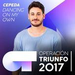 dancing on my own (operacion triunfo 2017) (single) - cepeda