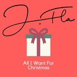 all i want for christmas is you (single) - j.fla