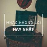 nhac khong loi hay nhat - chat luong lossless, 320kbps - v.a