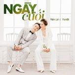 ngay cuoi (single) - yen le, yanbi