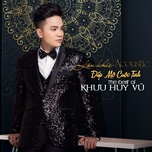 lk dap mo cuoc tinh (acoustic version) (single) - khuu huy vu