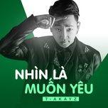 nhin la muon yeu (single) - t-akayz