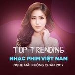 top 10 nhac phim viet nam nghe mai khong chan 2017 - v.a