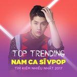 top 10 nam ca si vpop tim kiem nhieu nhat 2017 - v.a
