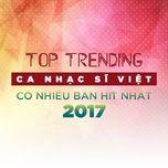 top 10 ca nhac si viet co nhieu ban hit nhat 2017 - v.a
