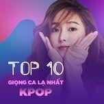 top 10 giong ca la nhat kpop - v.a