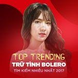 top 10 tru tinh bolero tim kiem nhieu nhat 2017 - v.a