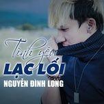 tinh yeu lac loi (single) - nguyen dinh long