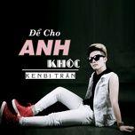 de cho anh khoc (single) - kenbi tran