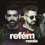 refem (dennis dj remix) (single) - dilsinho