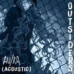 outsiders (acoustic single) - au/ra