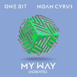 my way (acoustic) (single) - one bit, noah cyrus