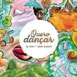 quero dancar (radio edit) (single) - dj thai, mari duarte