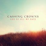 god of all my days (radio edit) (single) - casting crowns