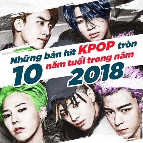 Nhạc Hit KPop Tròn 10 Năm Tuổi Trong Năm 2018
