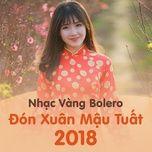 nhac vang bolero don xuan mau tuat 2018 - v.a