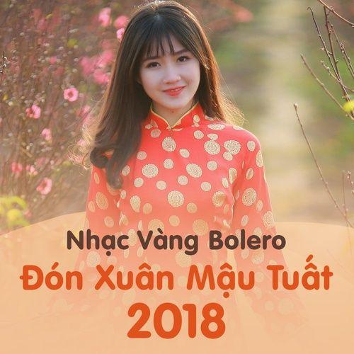 Nhạc Vàng Bolero Đón Xuân Mậu Tuất 2018